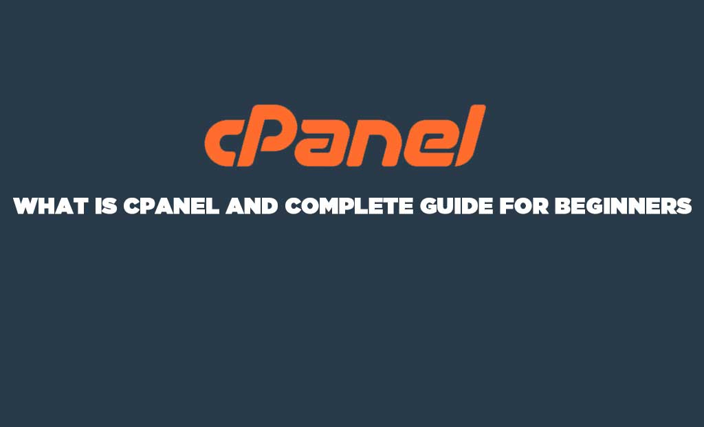 WHAT IS CPANEL AND COMPLETE GUIDE FOR BEGINNERS