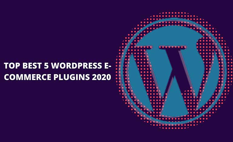 TOP BEST 5 WORDPRESS E-COMMERCE PLUGINS 2020