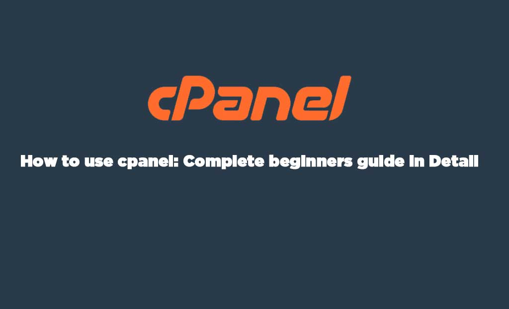 How to use cpanel:Complete beginners guide in Detail