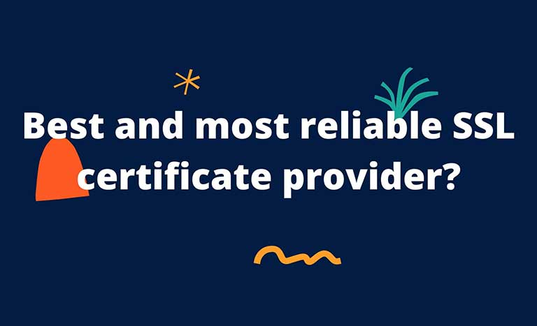 Best and most reliable SSL certificate provider?