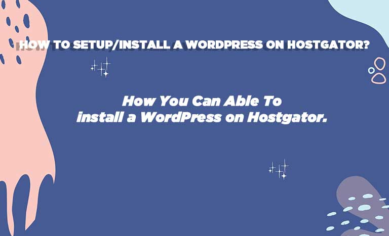 how you can able to install a WordPress on Hostgator.